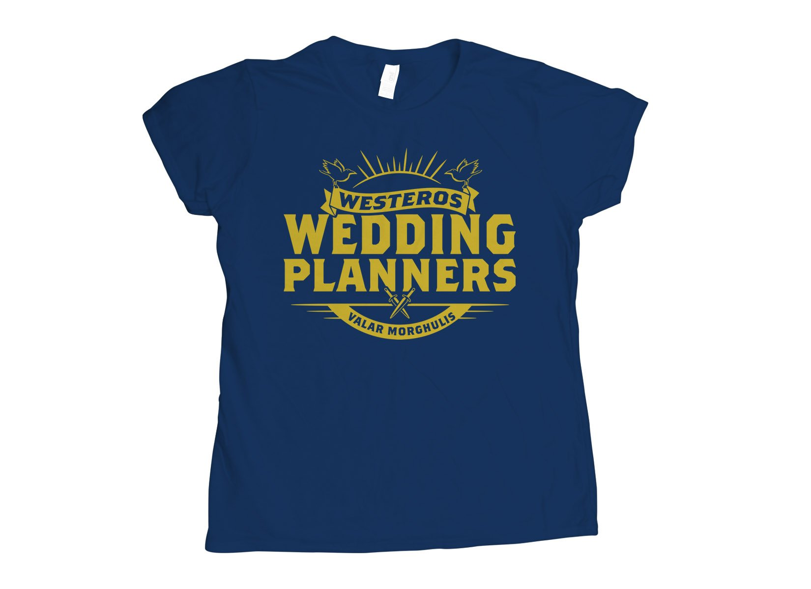 Westeros Wedding Planners on Womens T-Shirt