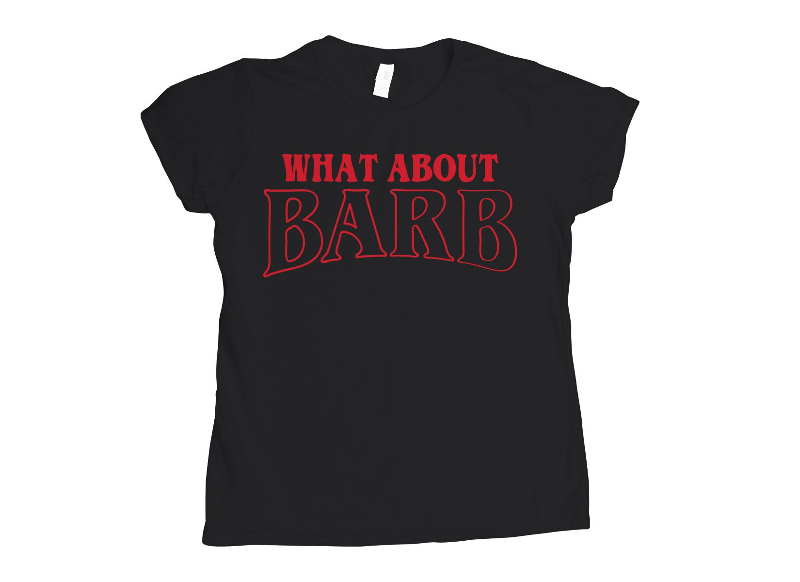 What About Barb? on Womens T-Shirt