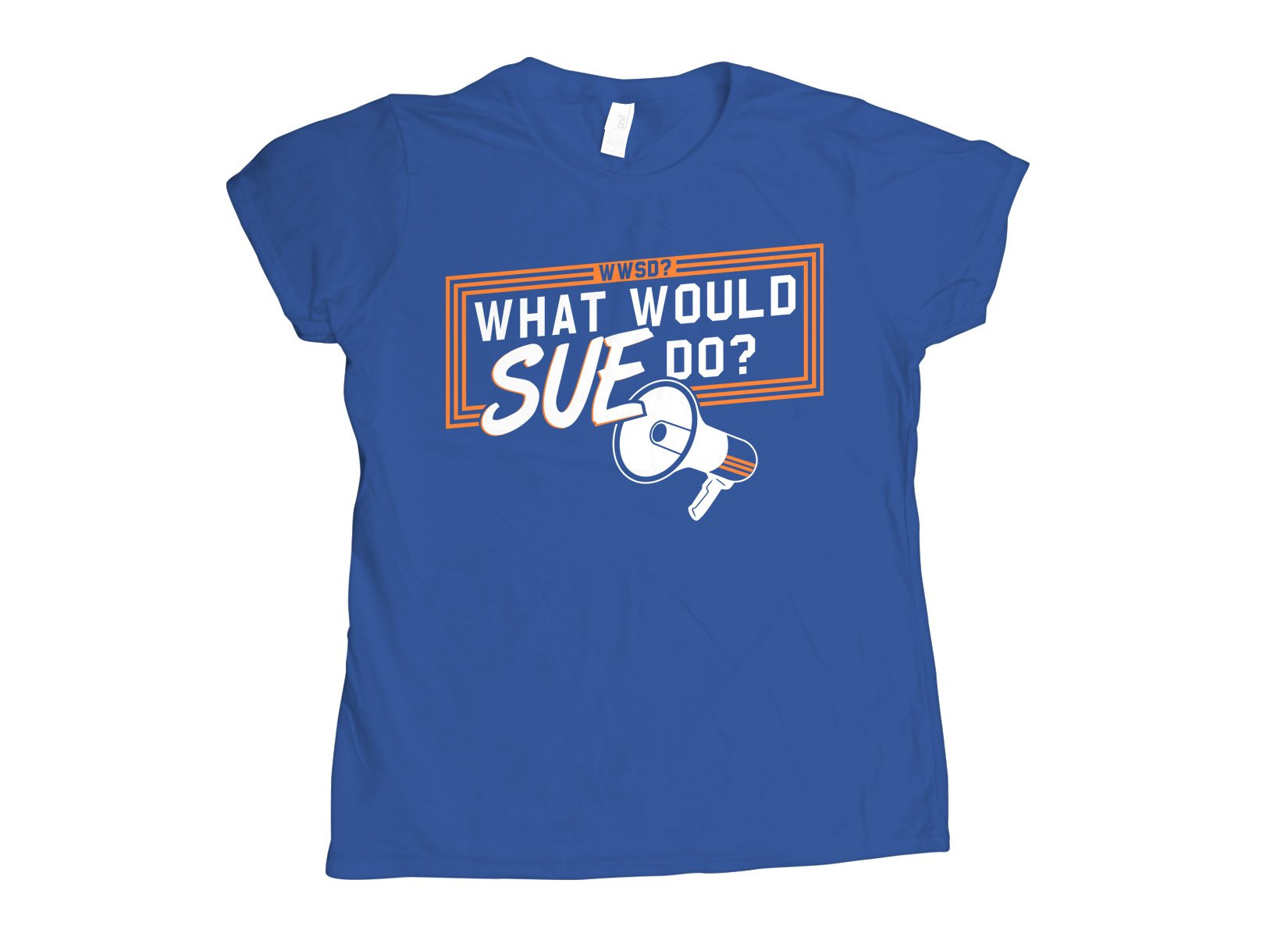 What Would Sue Do? on Womens T-Shirt