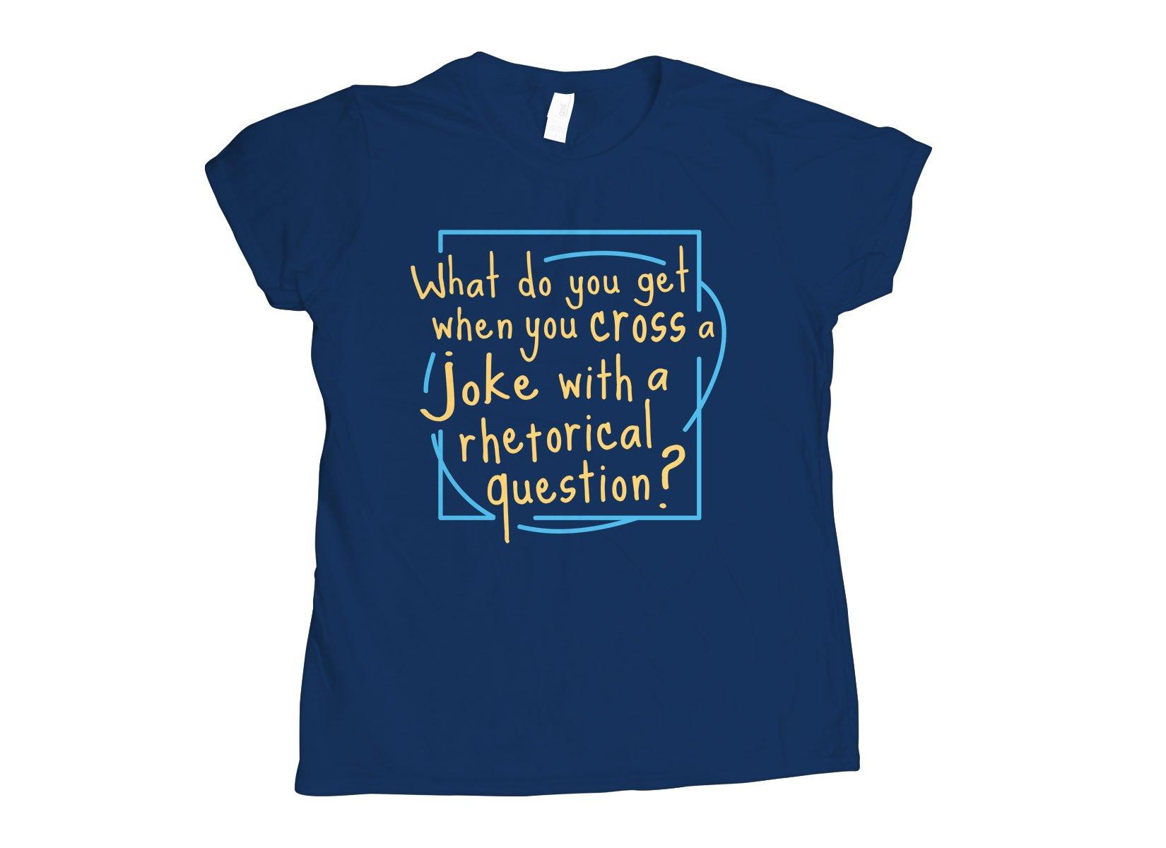 When You Cross A Joke With A Rhetorical Question? on Womens T-Shirt