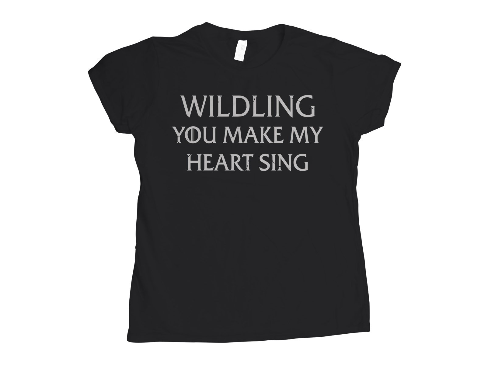 Wildling You Make My Heart Sing on Womens T-Shirt