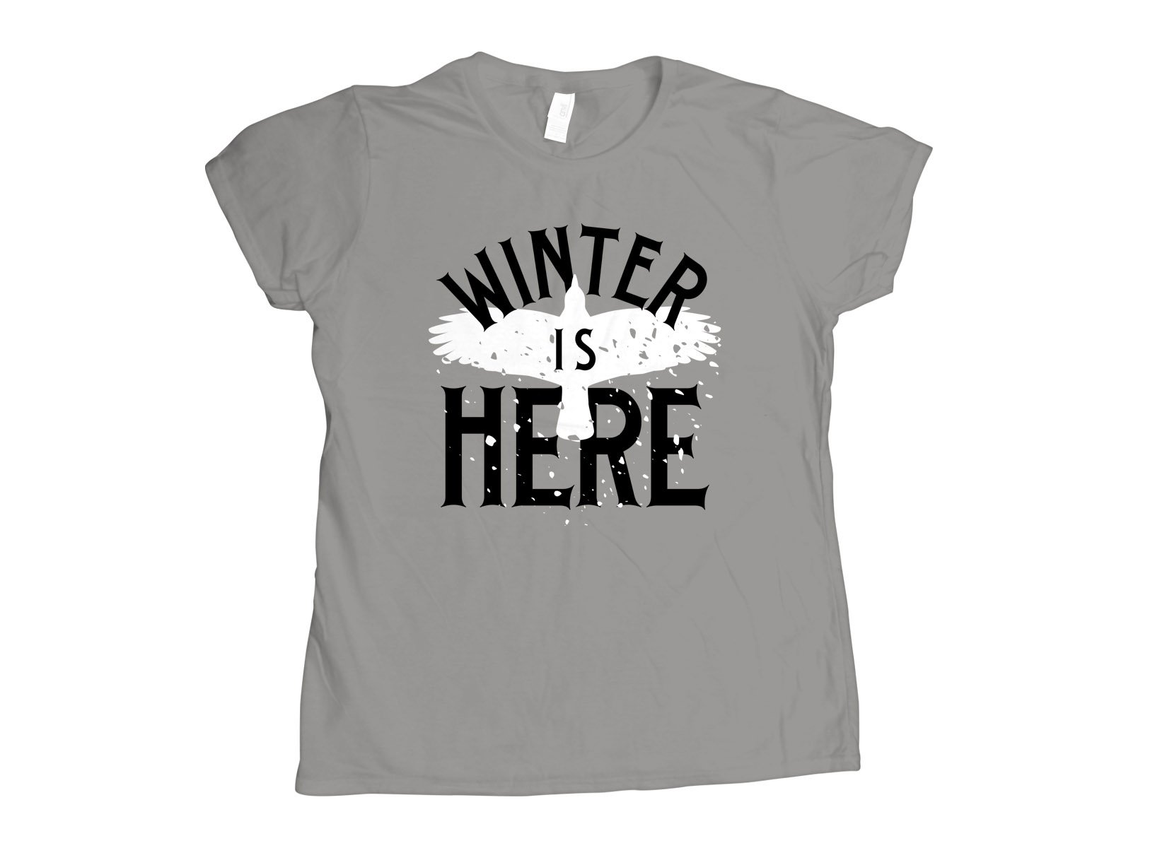 Winter Is Here on Womens T-Shirt