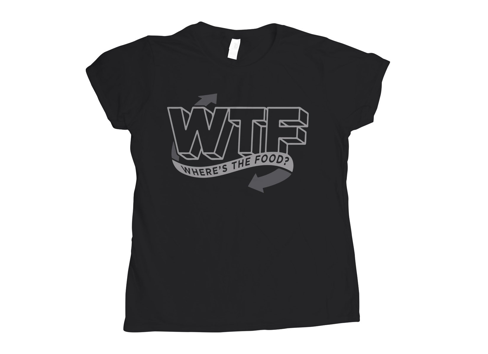 Where's The Food? on Womens T-Shirt
