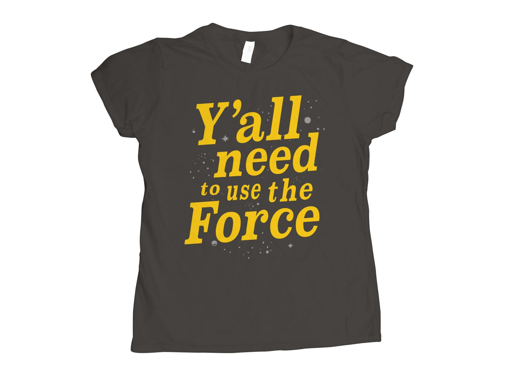 Y'all Need To Use The Force on Womens T-Shirt