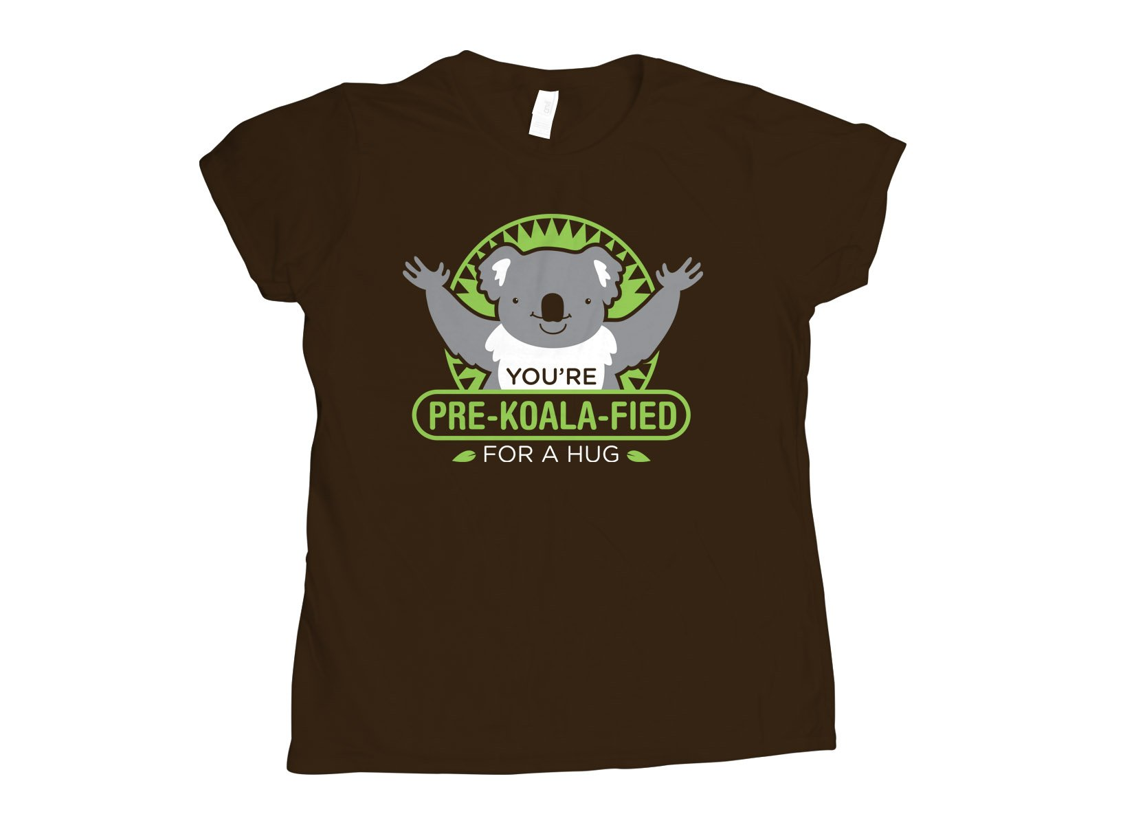 You're Pre-Koala-Fied For A Hug on Womens T-Shirt