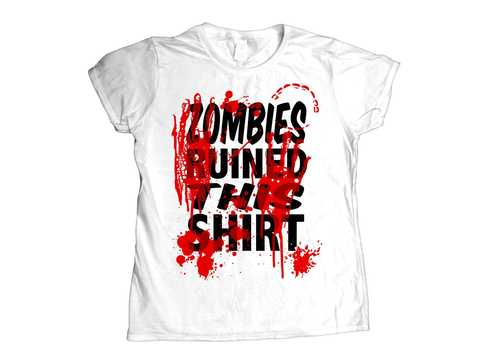Zombies Ruined This Shirt on Womens T-Shirt