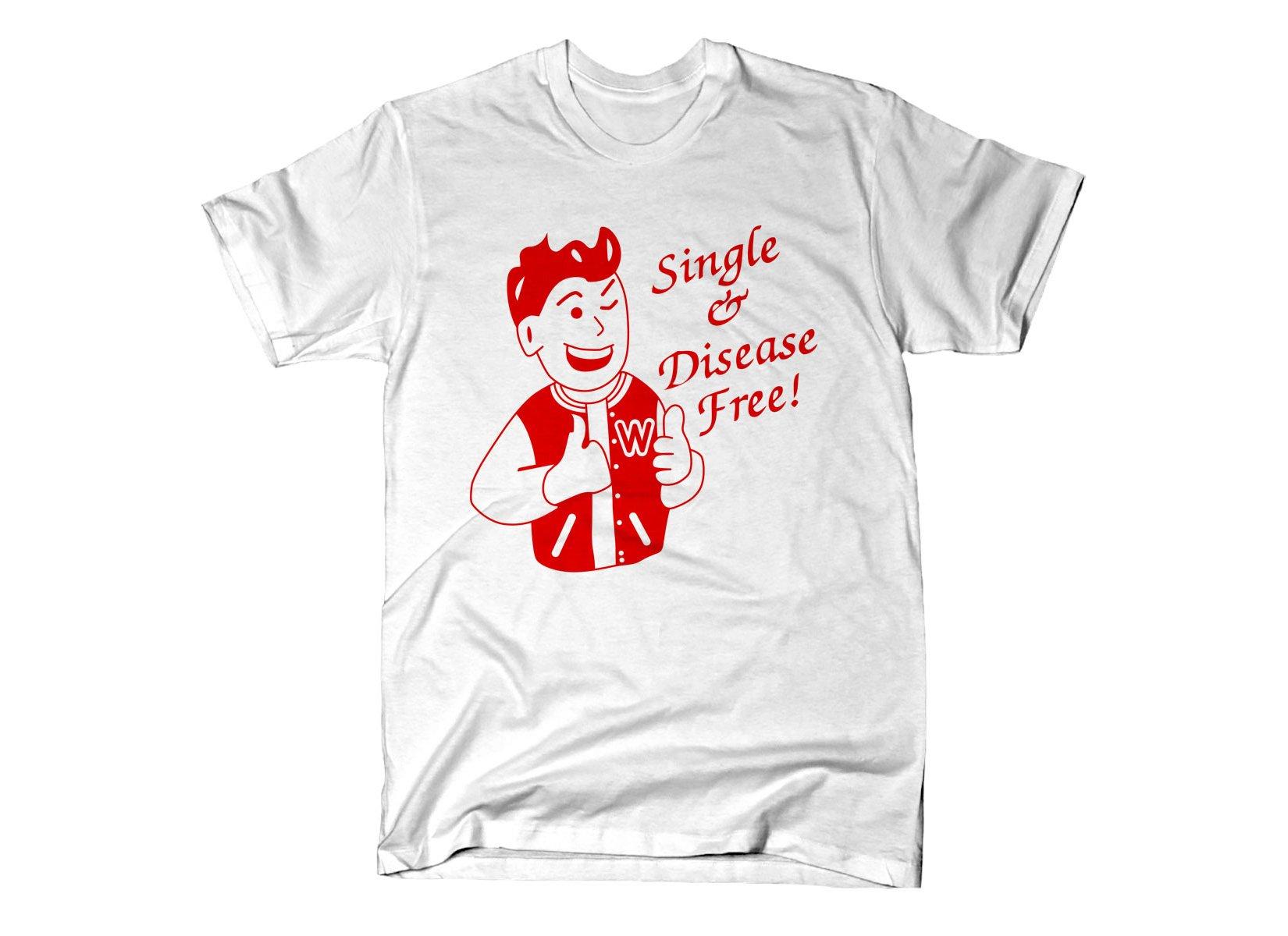Single & Disease Free on Mens T-Shirt