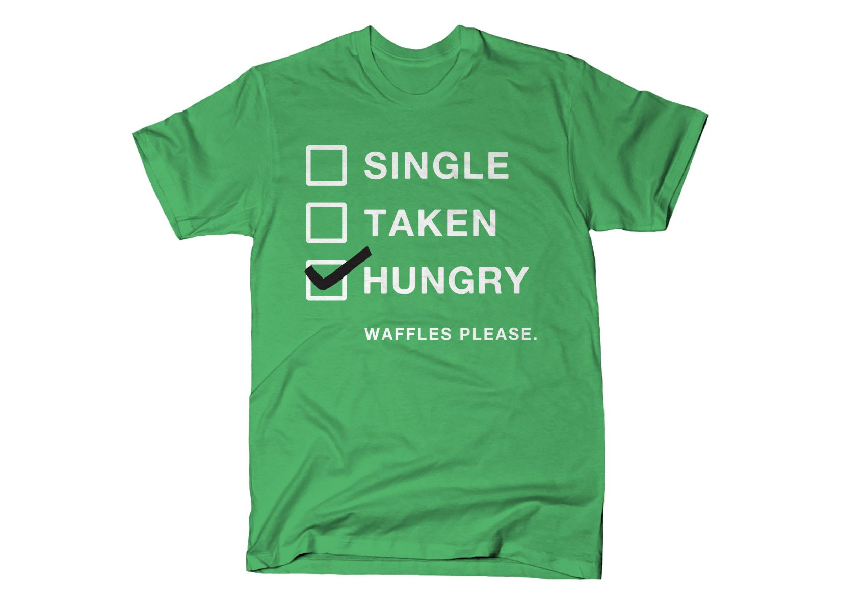 Single, Taken, Hungry on Mens T-Shirt