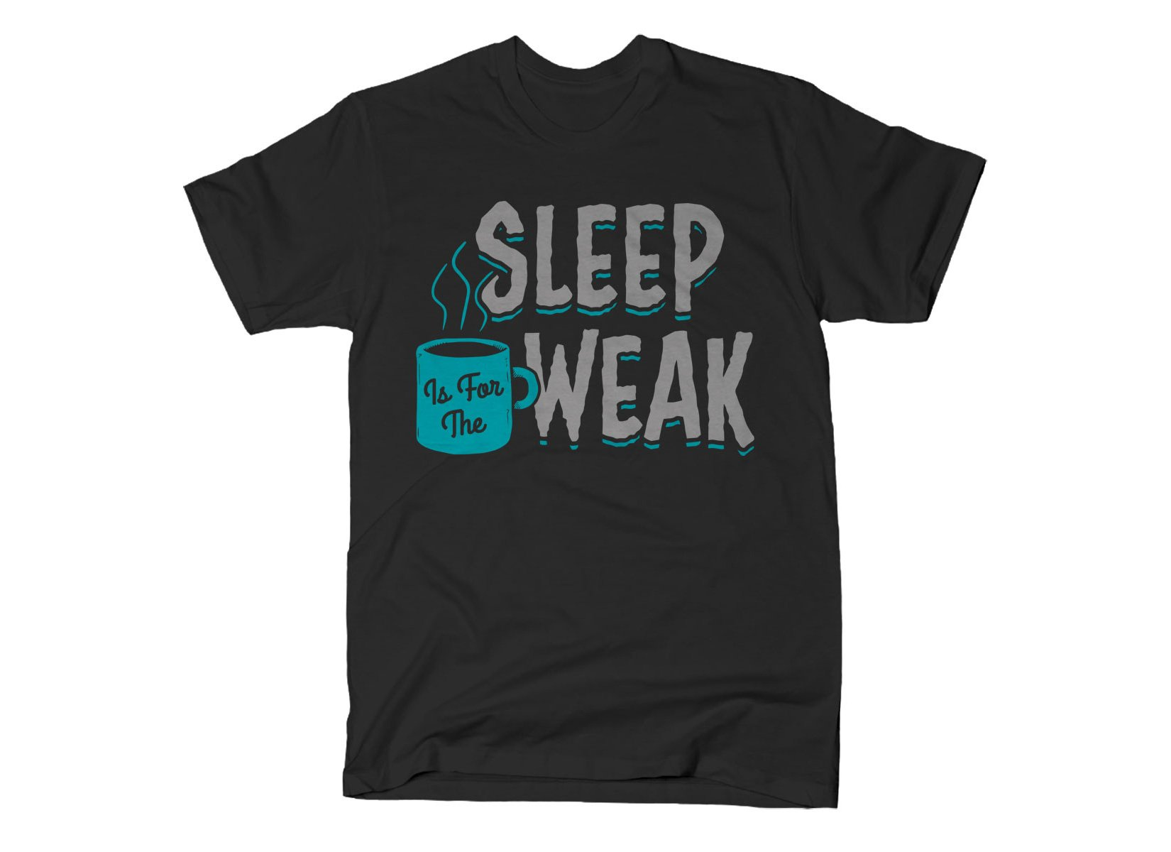 Sleep Is For The Weak on Mens T-Shirt