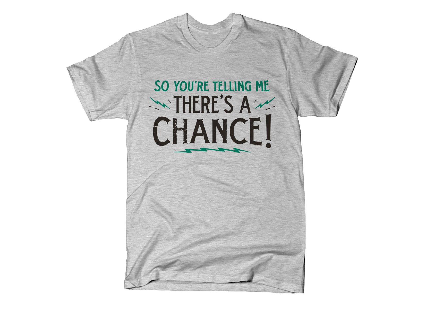 So You're Telling Me There's A Chance on Mens T-Shirt