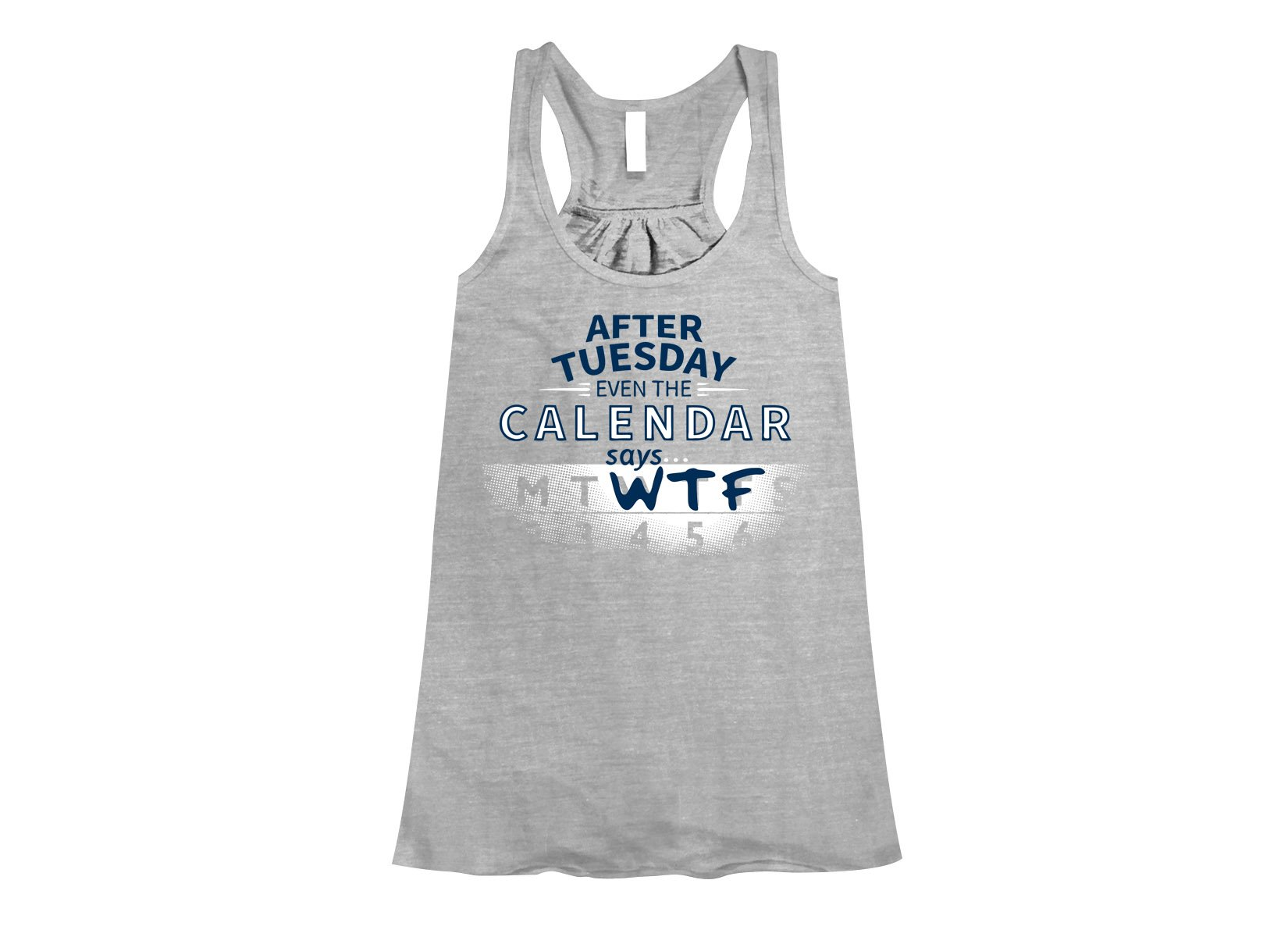 After Tuesday Even The Calendar Says WTF on Womens Tanks T-Shirt