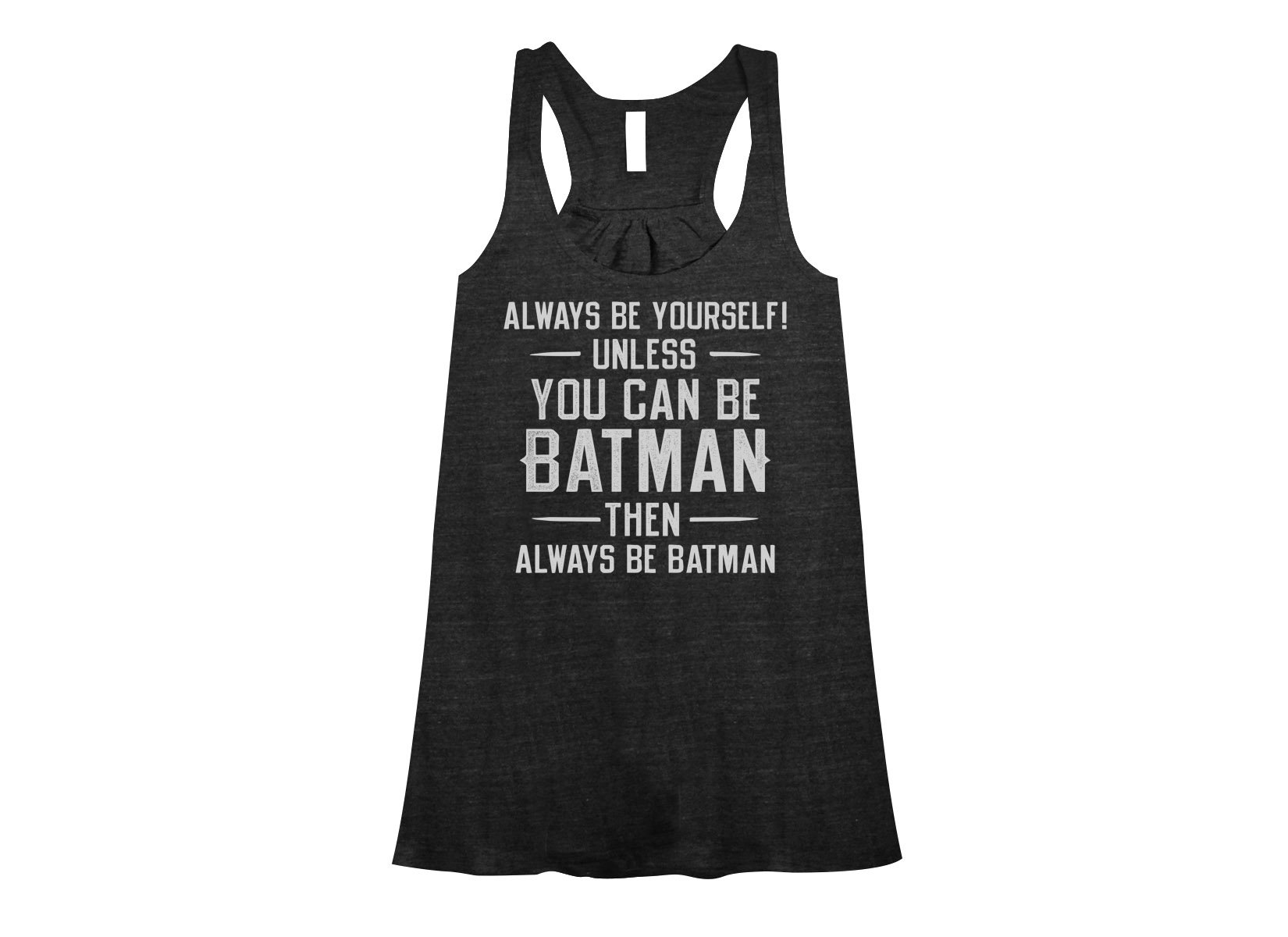 Always Be Yourself on Womens Tanks T-Shirt