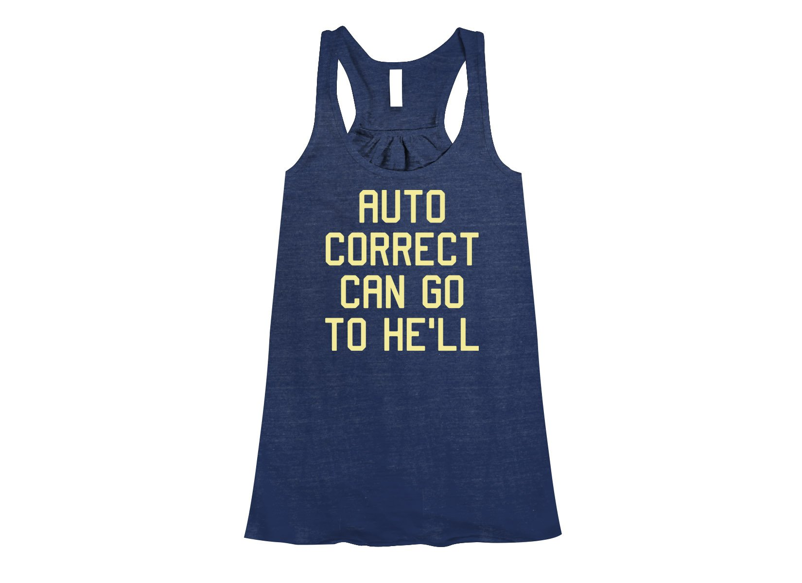 Auto Correct Can Go To He'll on Womens Tanks T-Shirt