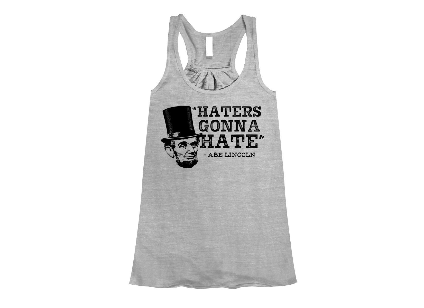 Haters Gonna Hate, Abe Lincoln on Womens Tanks T-Shirt
