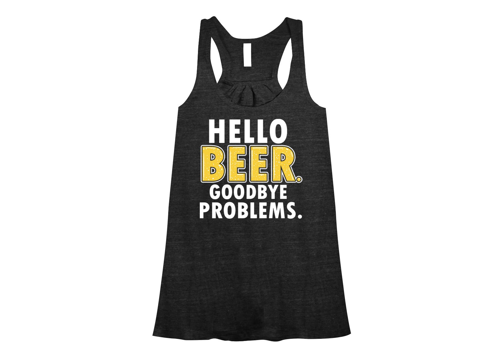 Hello Beer. Goodbye Problems. on Womens Tanks T-Shirt