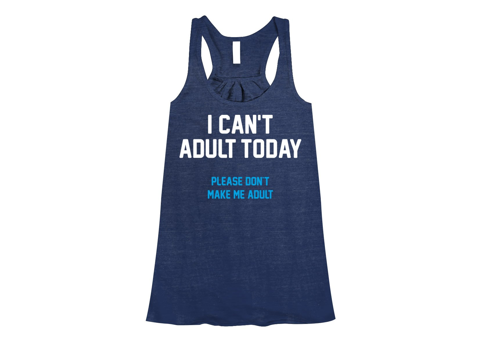 I Can't Adult Today on Womens Tanks T-Shirt