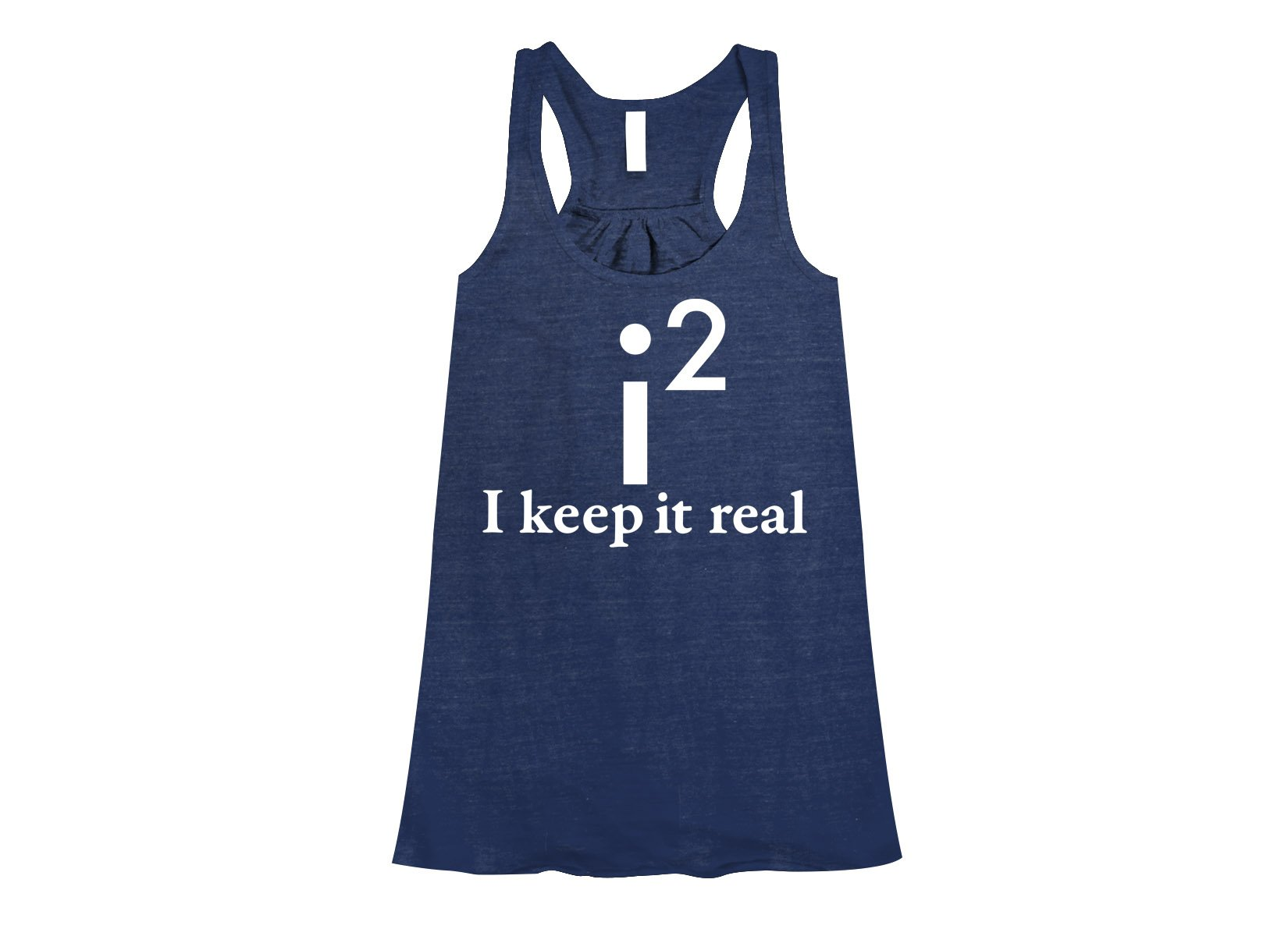 I Keep It Real on Womens Tanks T-Shirt