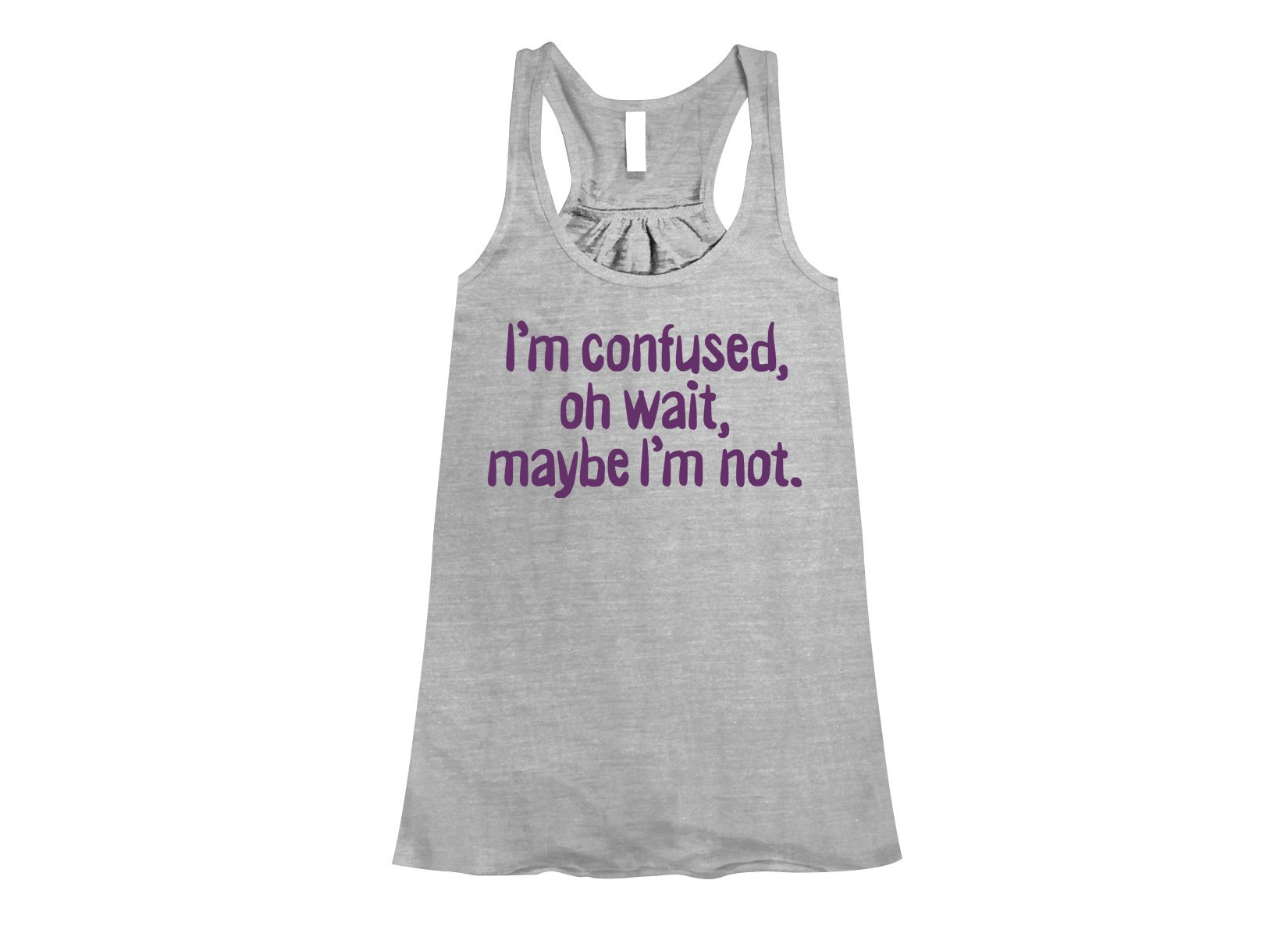I'm Confused, Oh Wait on Womens Tanks T-Shirt