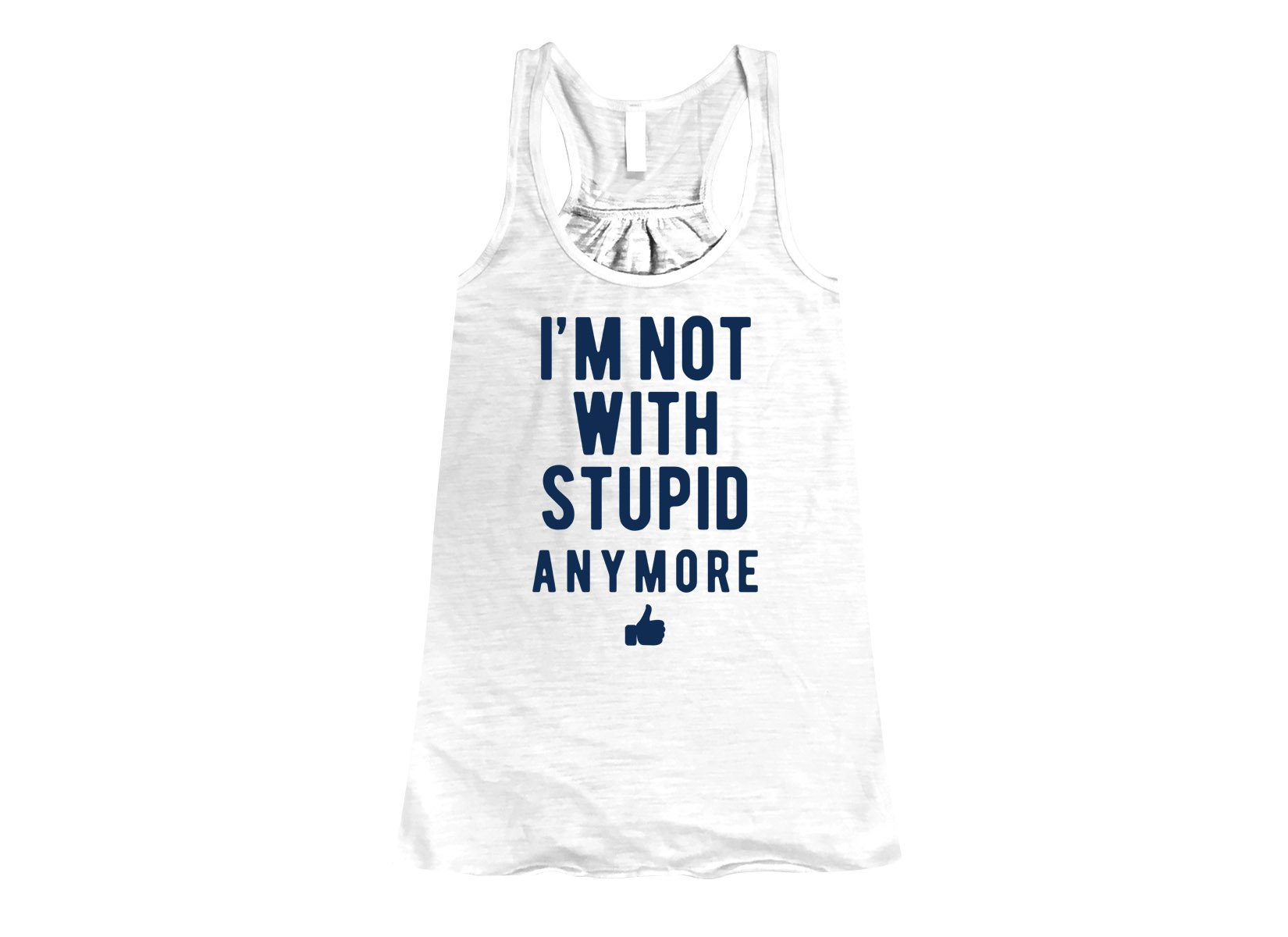 I'm Not With Stupid Anymore on Womens Tanks T-Shirt