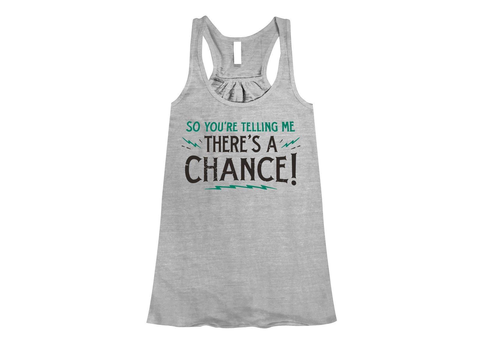 So You're Telling Me There's A Chance on Womens Tanks T-Shirt