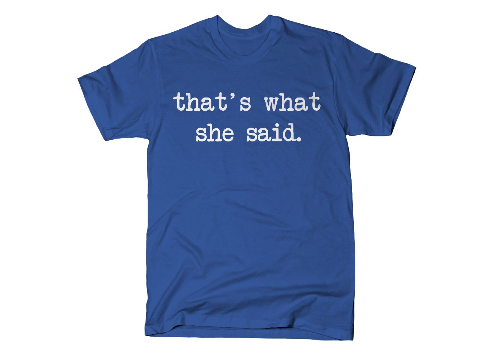 That's What She Said on Mens T-Shirt