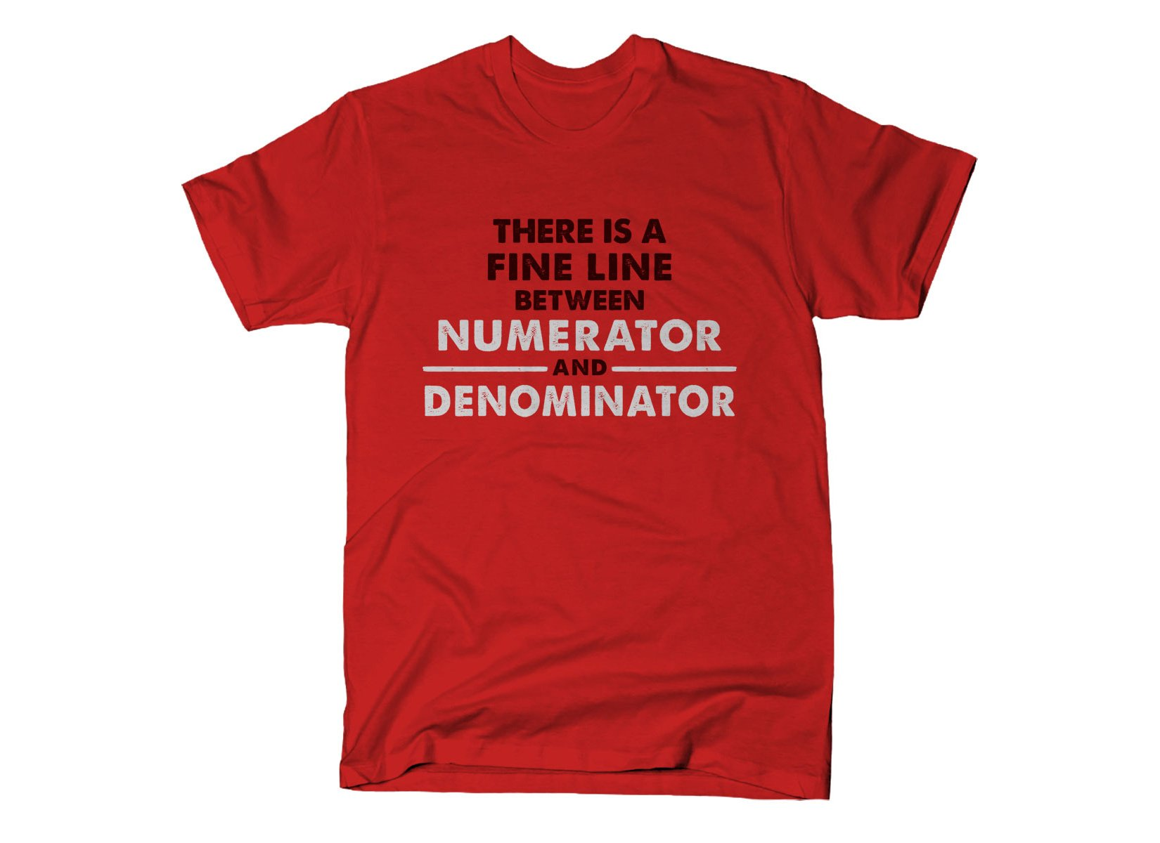 There Is A Fine Line Between Numerator And Denominator on Mens T-Shirt