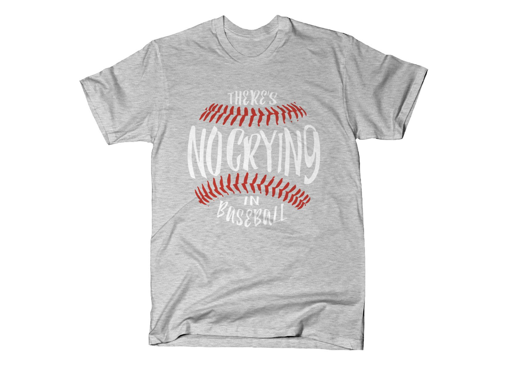 There's No Crying In Baseball on Mens T-Shirt