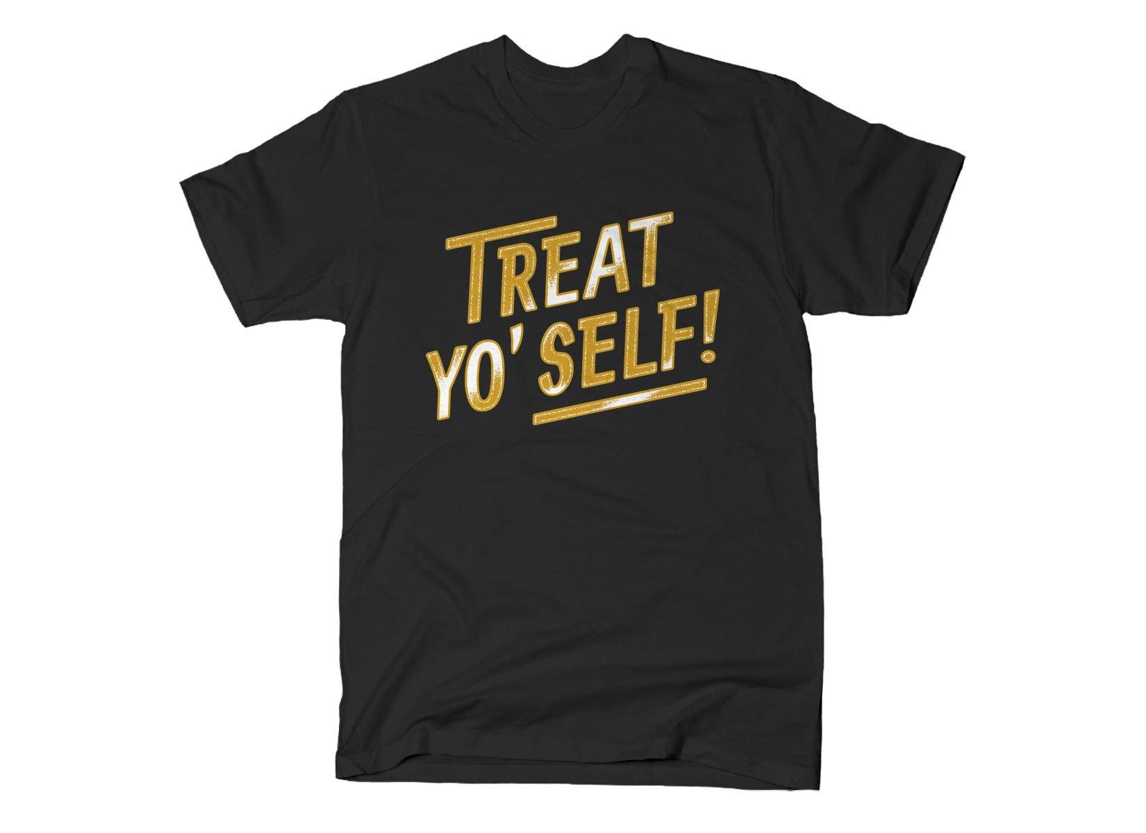 Treat Yo' Self! on Mens T-Shirt