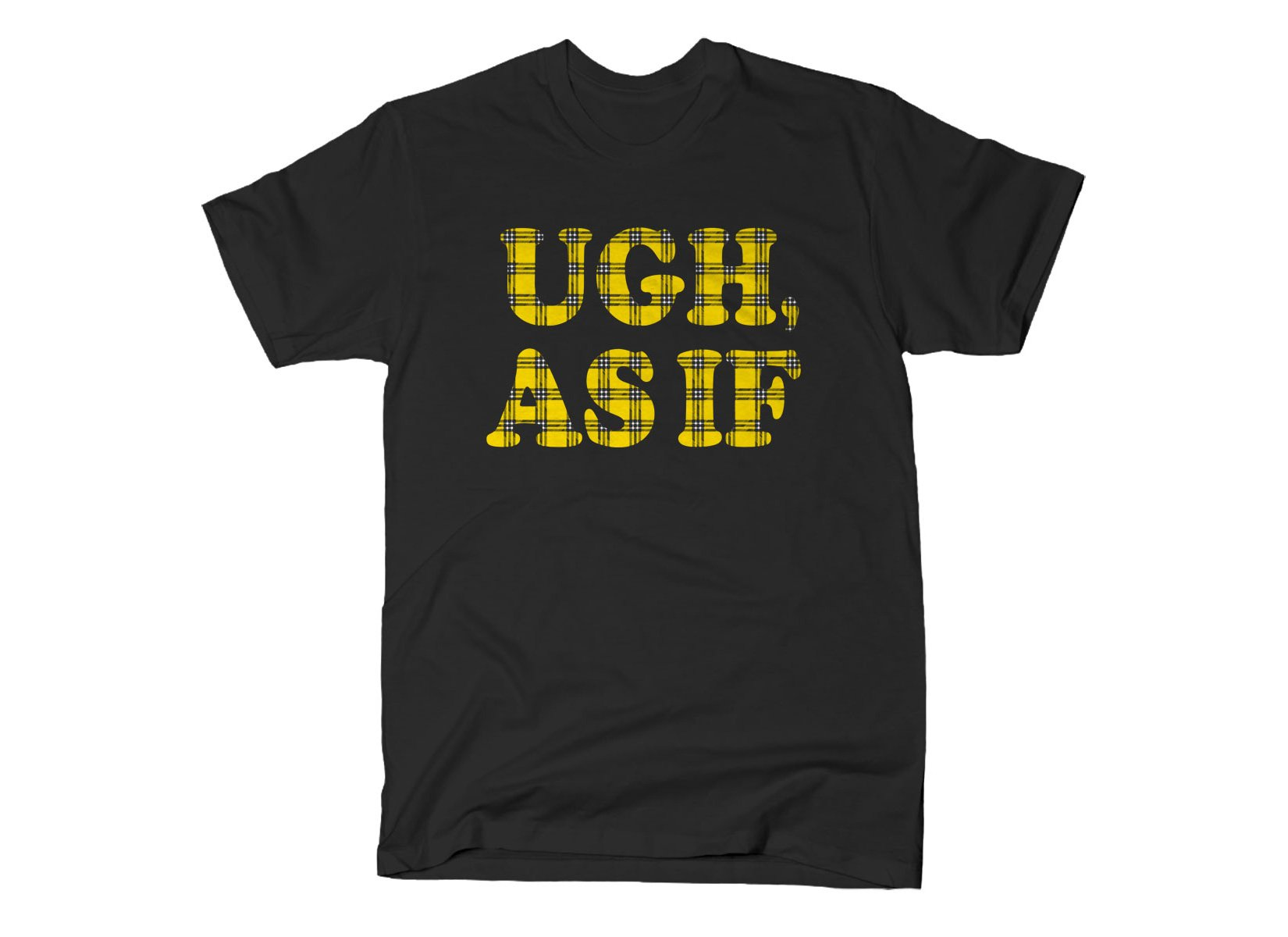 Ugh, As If on Mens T-Shirt