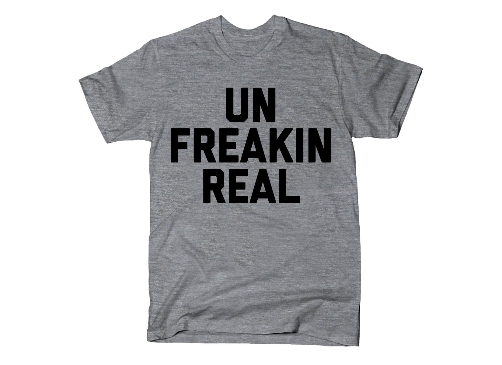 Un Freakin Real on Mens T-Shirt