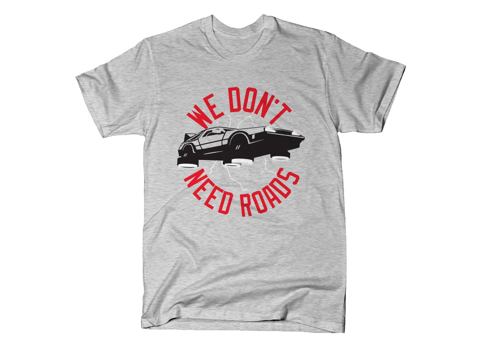 We Don't Need Roads on Mens T-Shirt