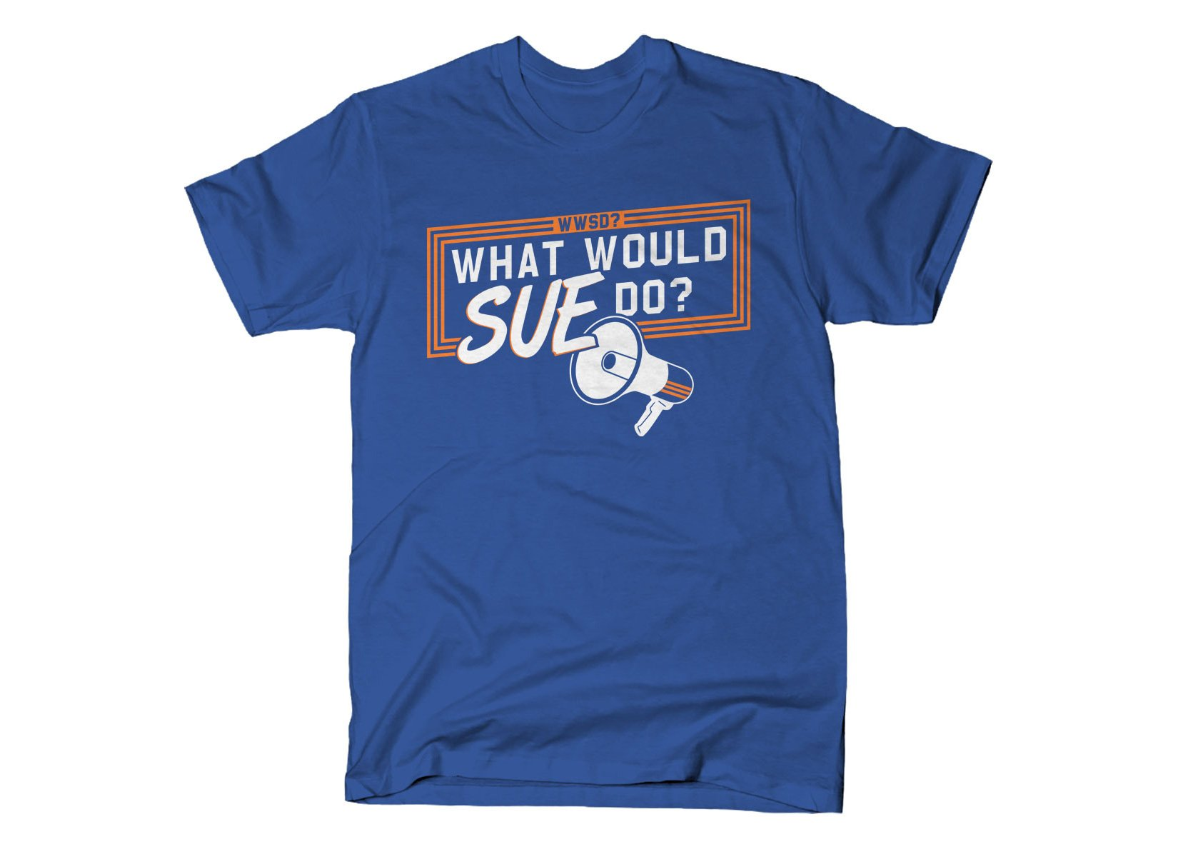 What Would Sue Do? on Mens T-Shirt