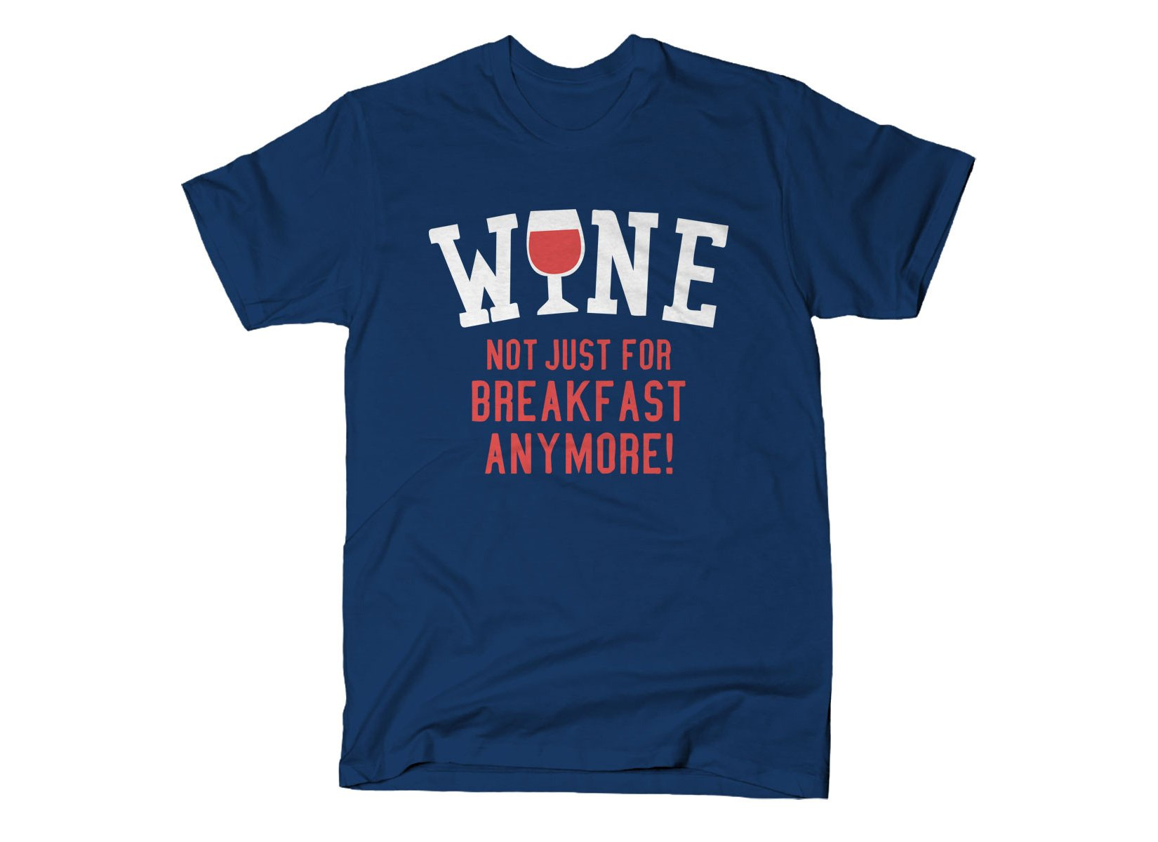 Wine, Not Just For Breakfast Anymore on Mens T-Shirt