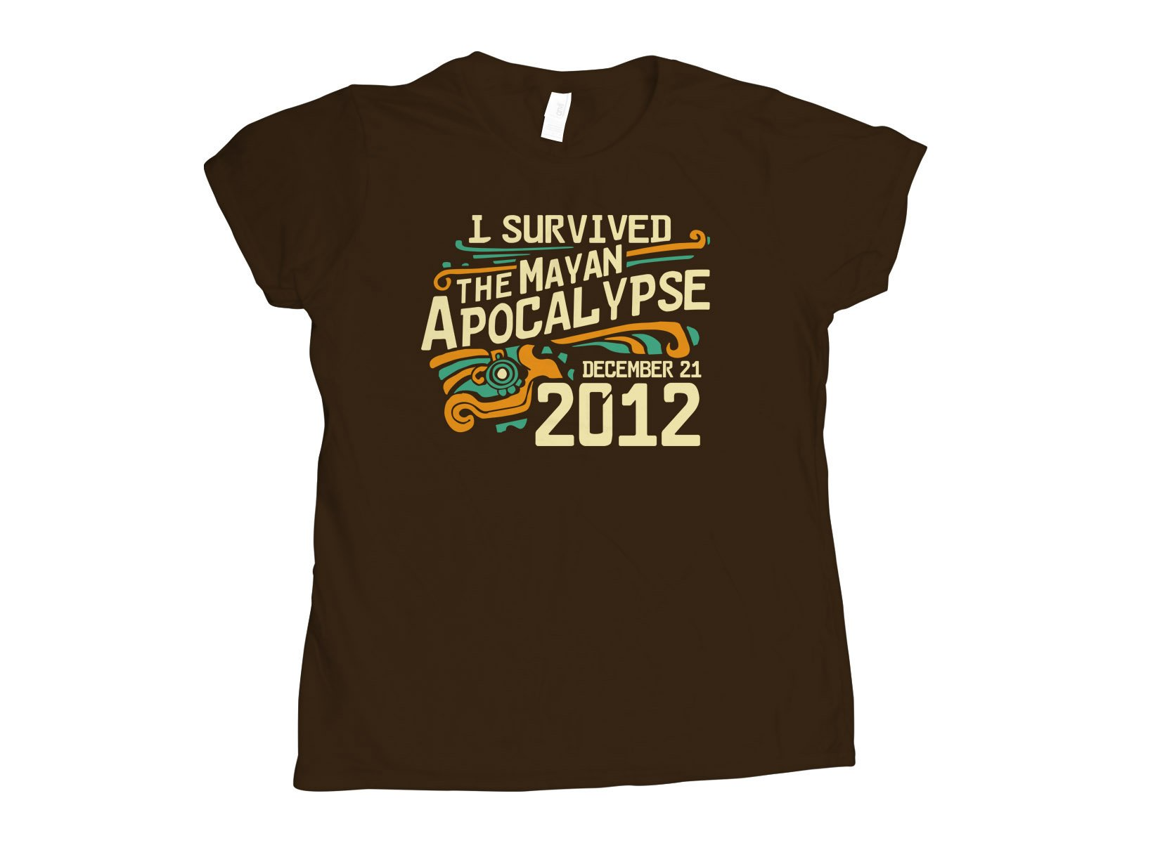 I Survived The Mayan Apocalypse on Womens T-Shirt