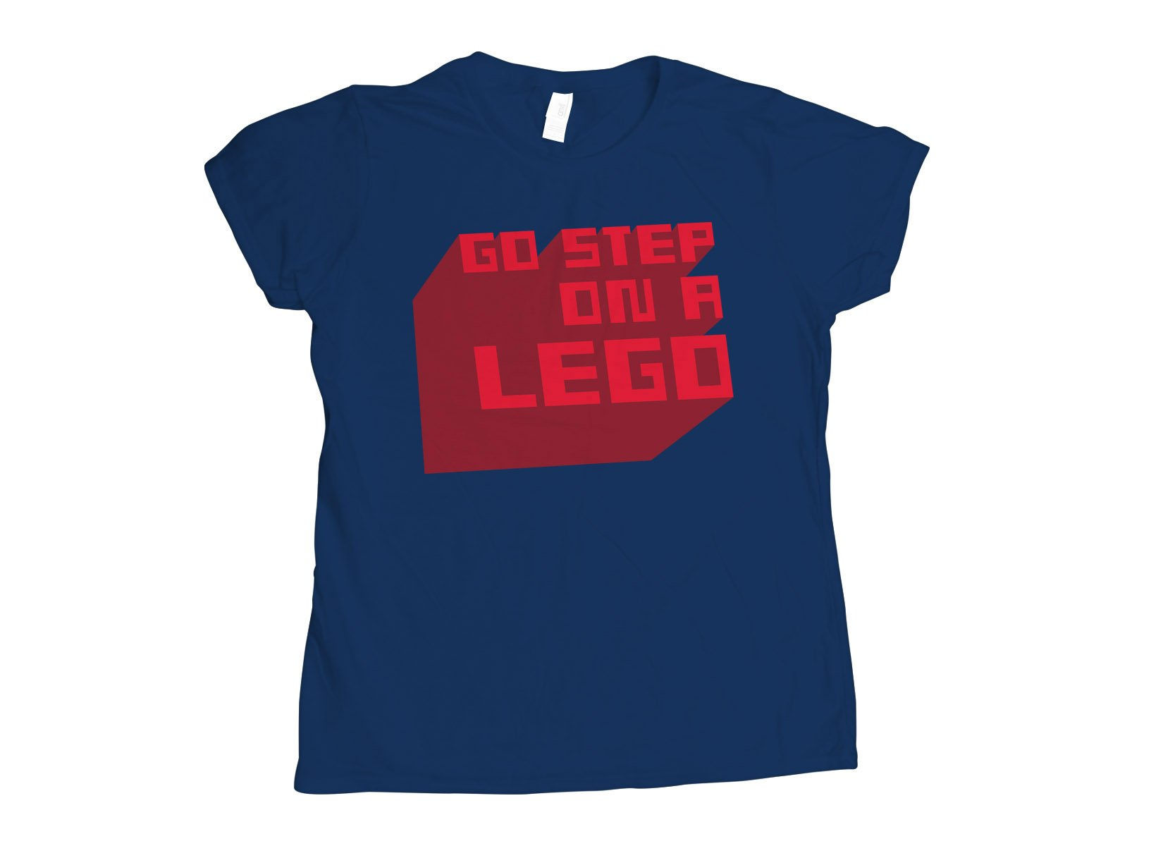 Go Step On A Lego on Womens T-Shirt