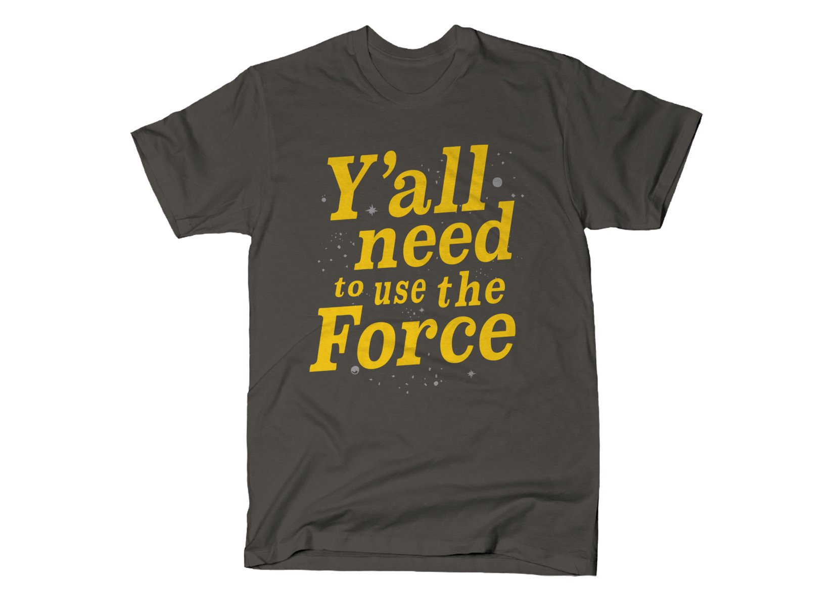 Y'all Need To Use The Force on Mens T-Shirt