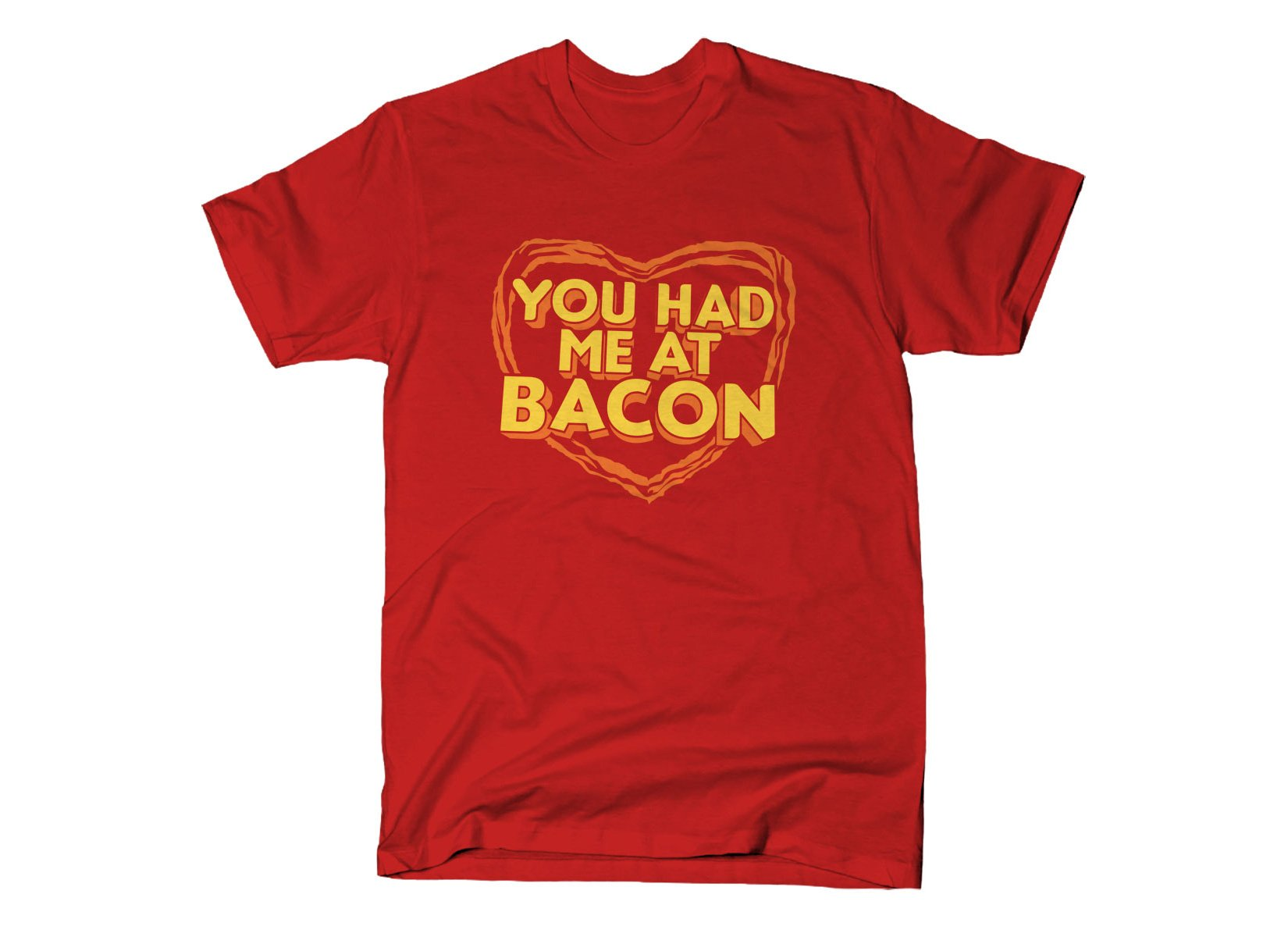 You Had Me At Bacon on Mens T-Shirt