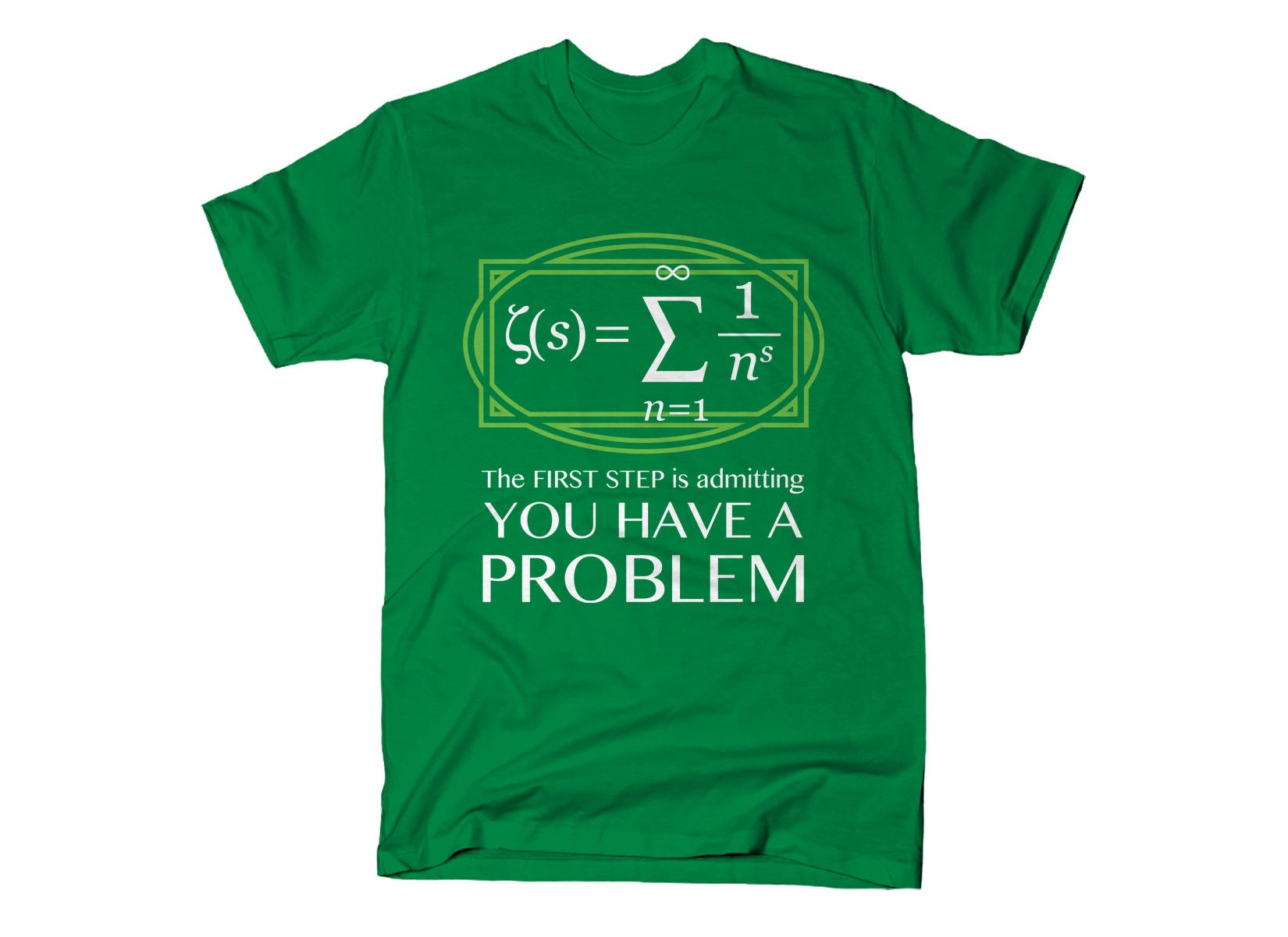 You Have A Problem on Mens T-Shirt