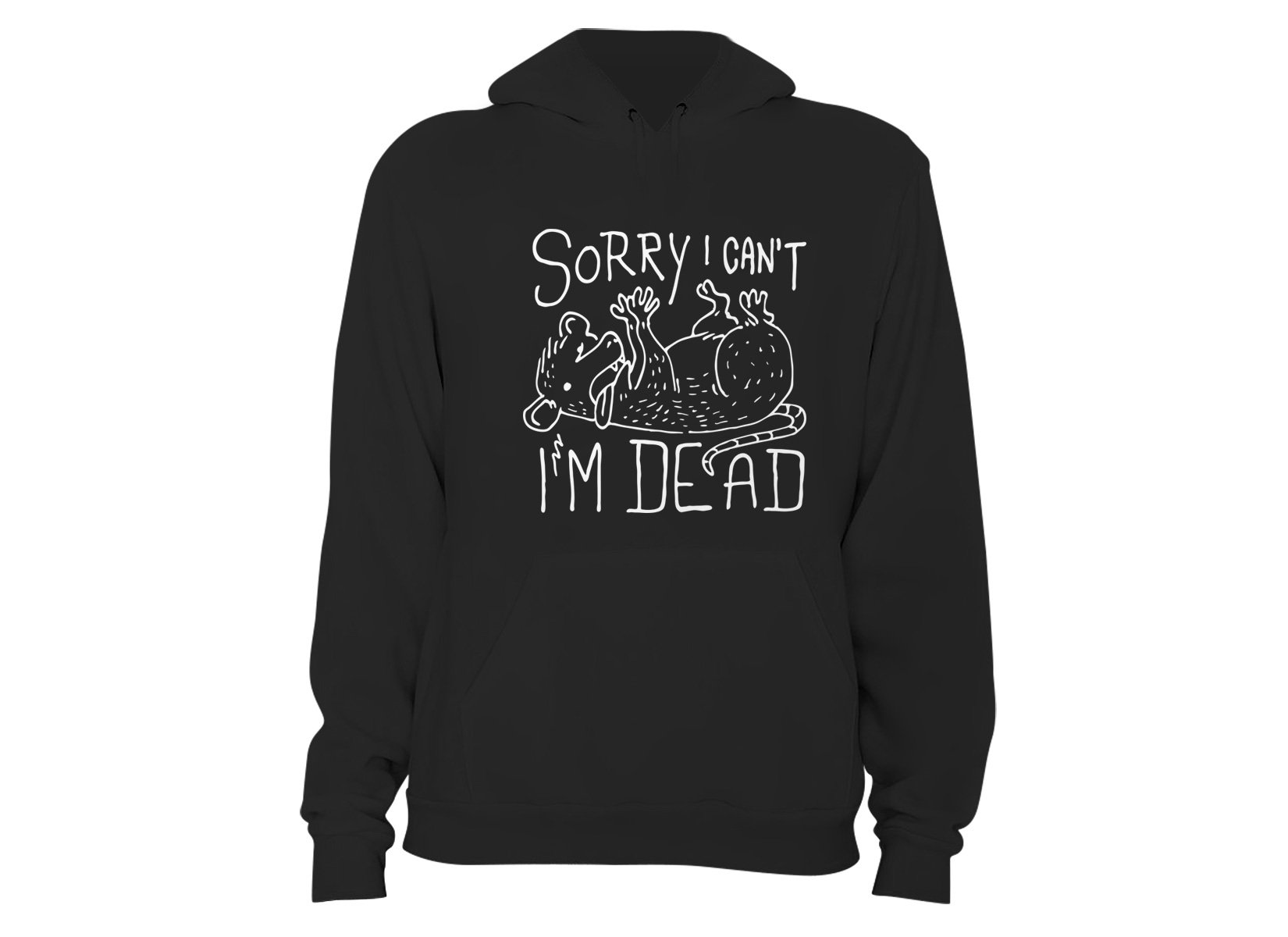 Sorry I Can't I'm Dead on Hoodie