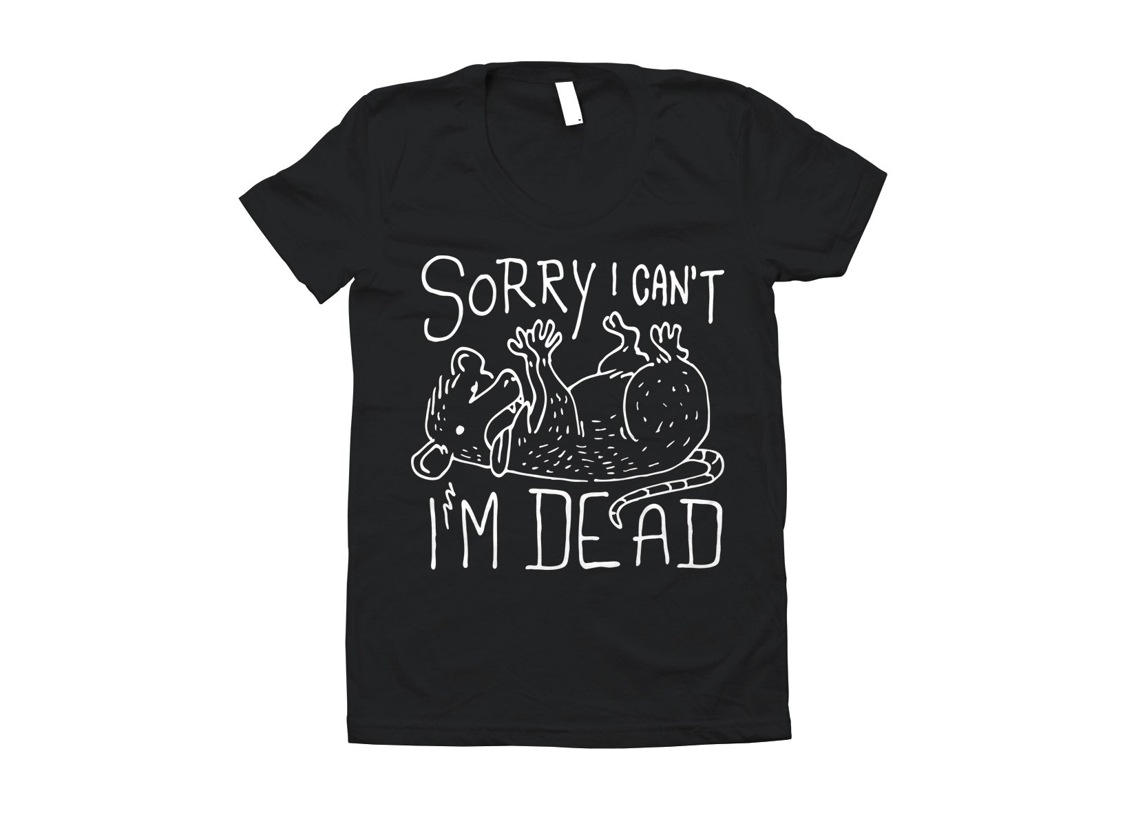 Sorry I Can't I'm Dead on Juniors T-Shirt