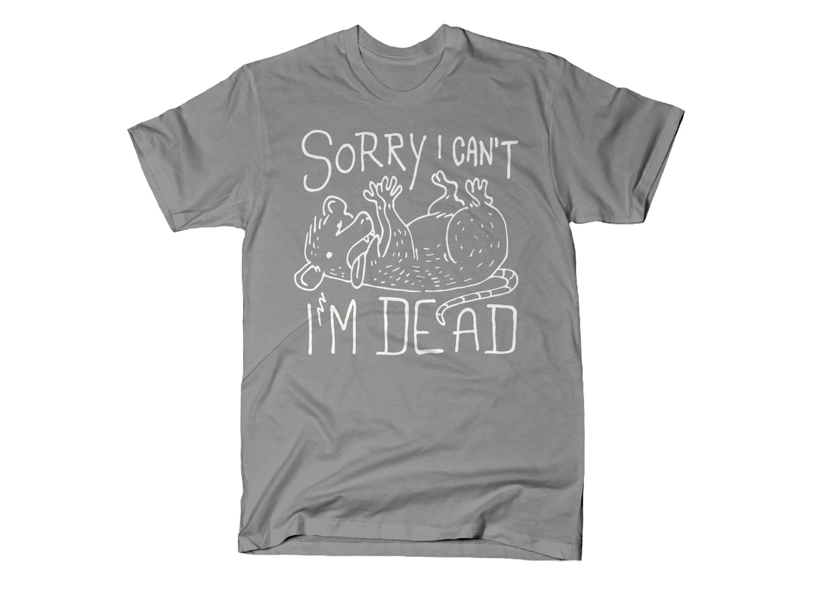 Sorry I Can't I'm Dead on Mens T-Shirt