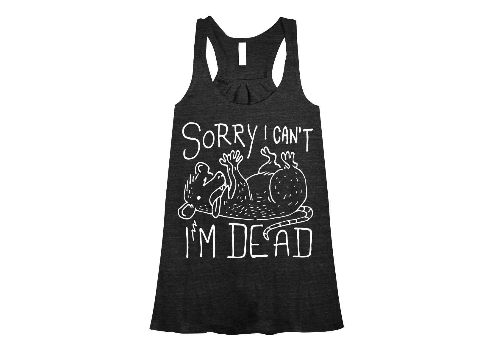 Sorry I Can't I'm Dead on Womens Tanks T-Shirt