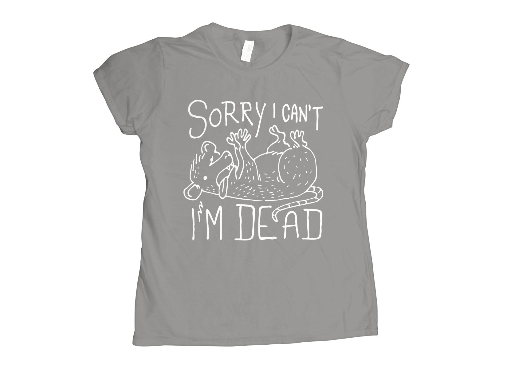 Sorry I Can't I'm Dead on Womens T-Shirt