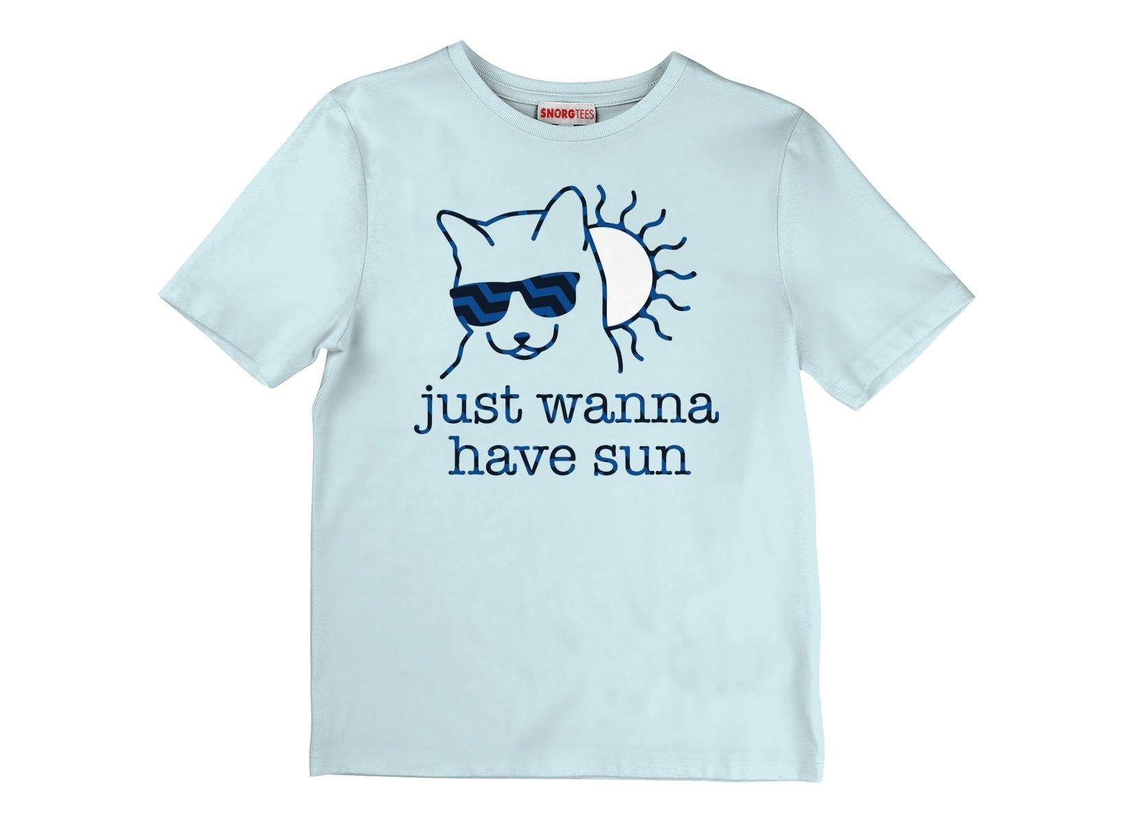 Just Wanna Have Sun on Kids T-Shirt