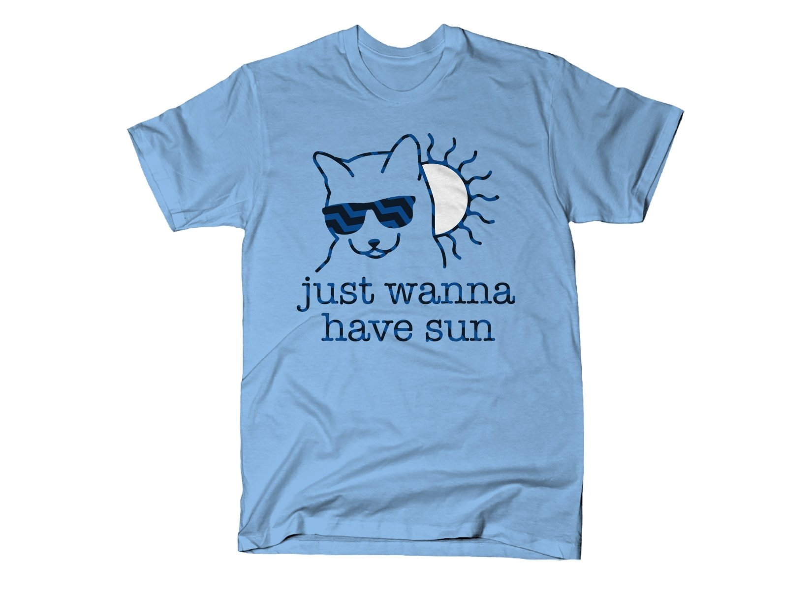 Just Wanna Have Sun on Mens T-Shirt