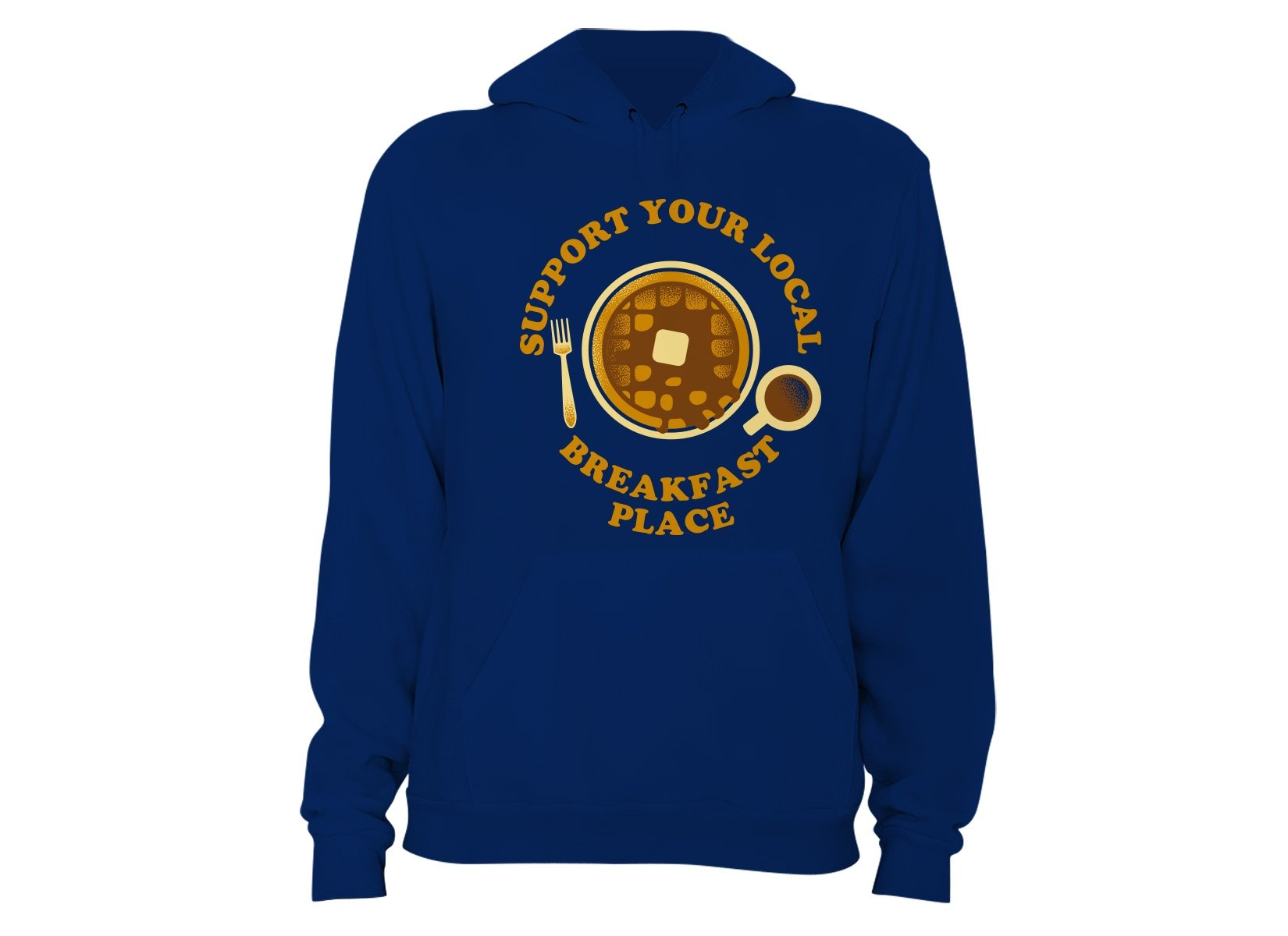 Support Your Local Breakfast Place on Hoodie