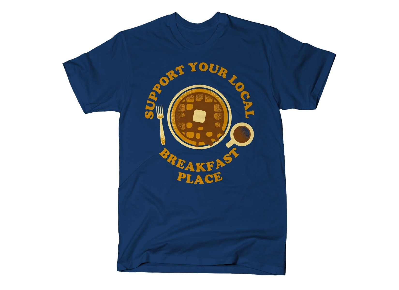 Support Your Local Breakfast Place on Mens T-Shirt