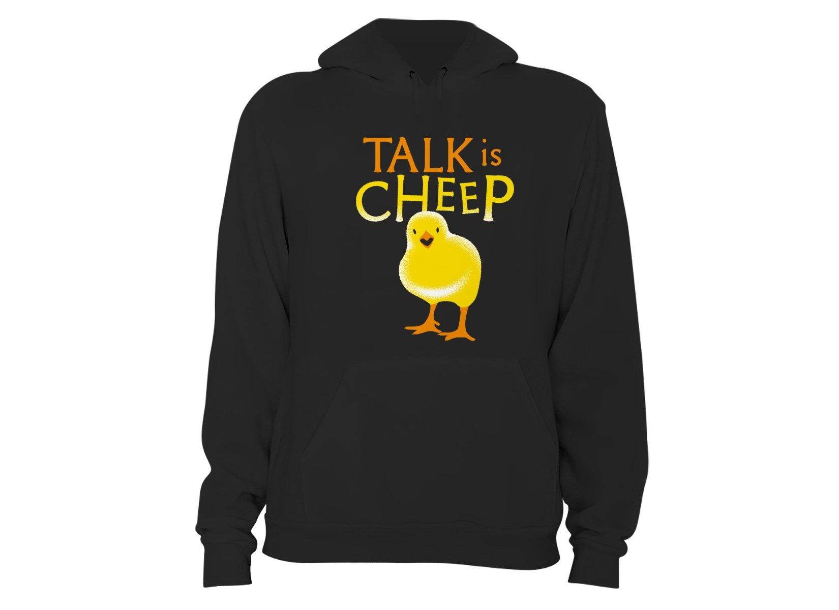 Talk Is Cheep on Hoodie