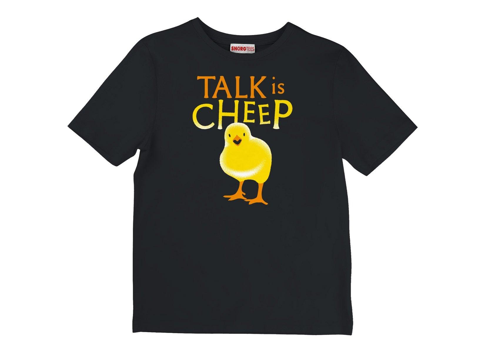 Talk Is Cheep on Kids T-Shirt