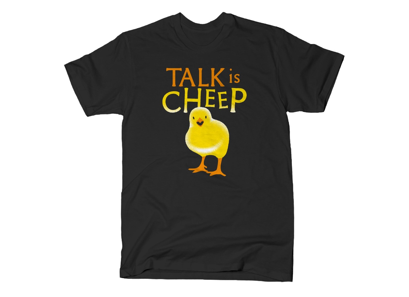 Talk Is Cheep on Mens T-Shirt